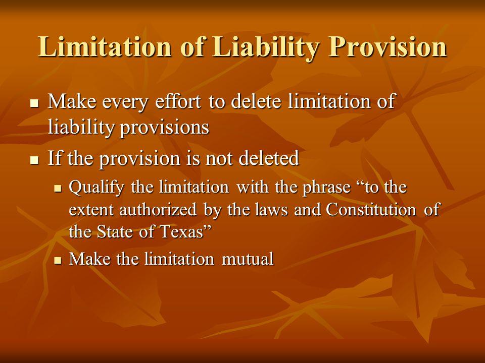 Limitation of Liability Provision Make every effort to delete limitation of liability provisions Make every effort to delete limitation of liability p