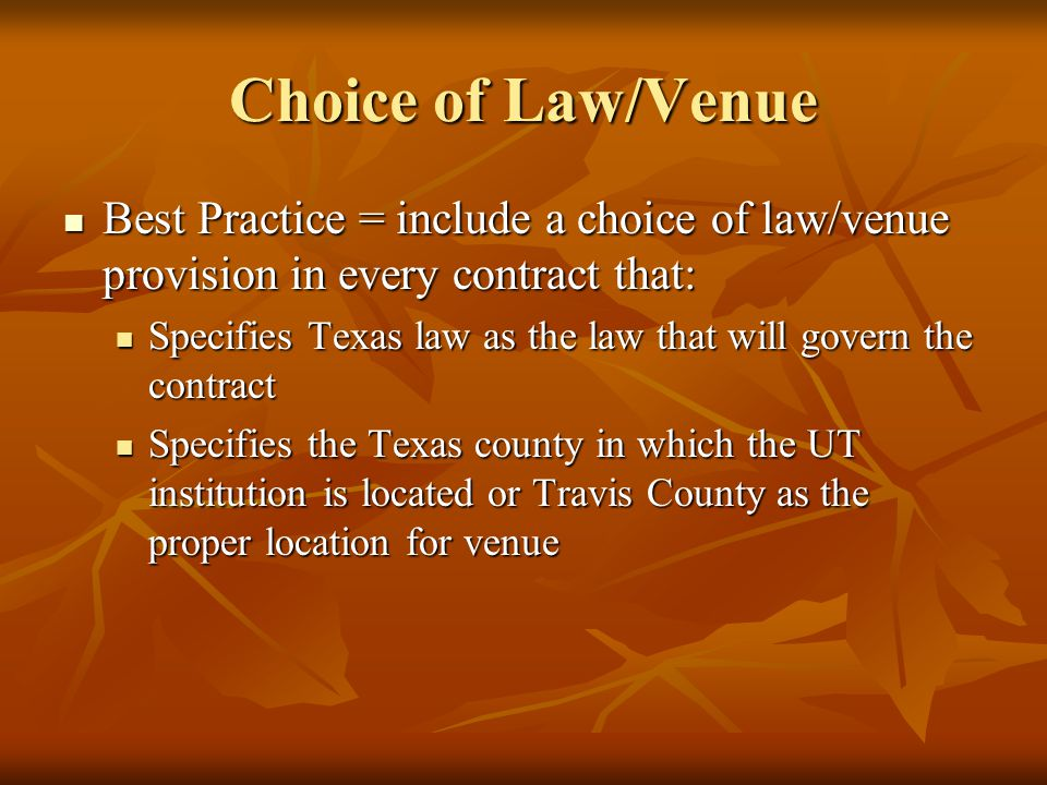 Choice of Law/Venue Best Practice = include a choice of law/venue provision in every contract that: Best Practice = include a choice of law/venue prov