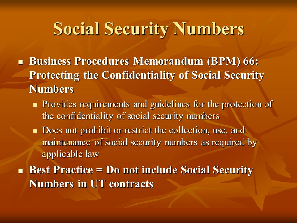 Social Security Numbers Business Procedures Memorandum (BPM) 66: Protecting the Confidentiality of Social Security Numbers Business Procedures Memoran