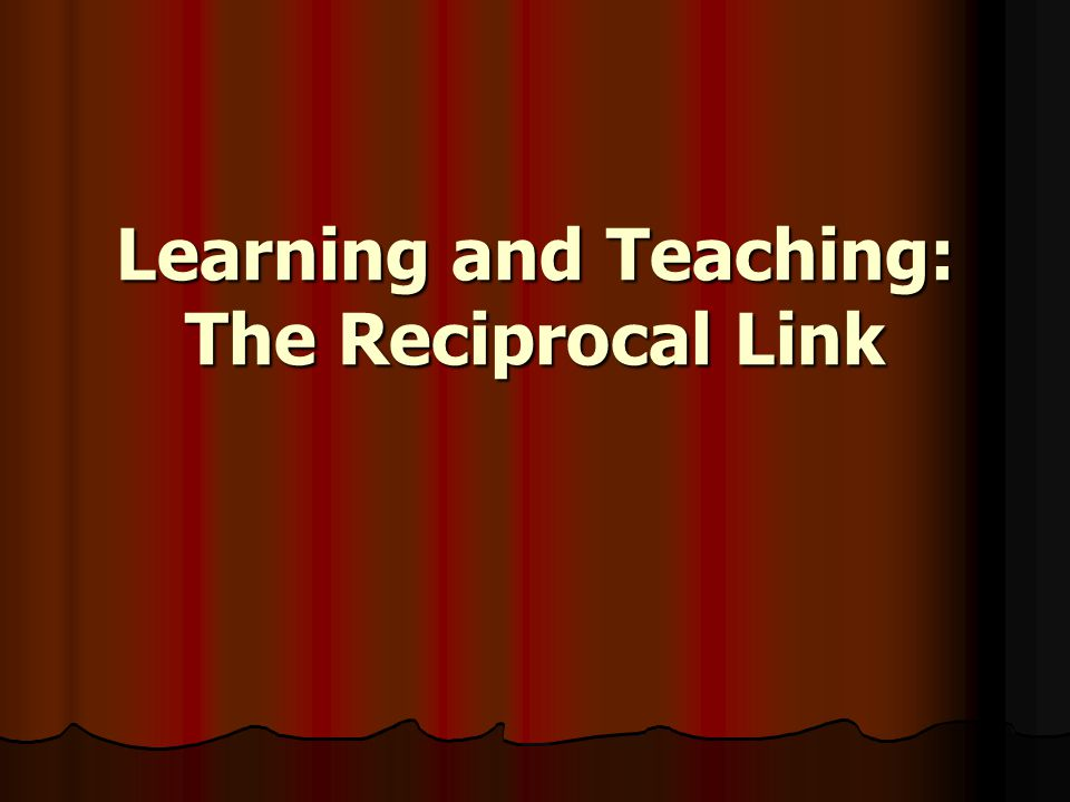 Learning and Teaching: The Reciprocal Link