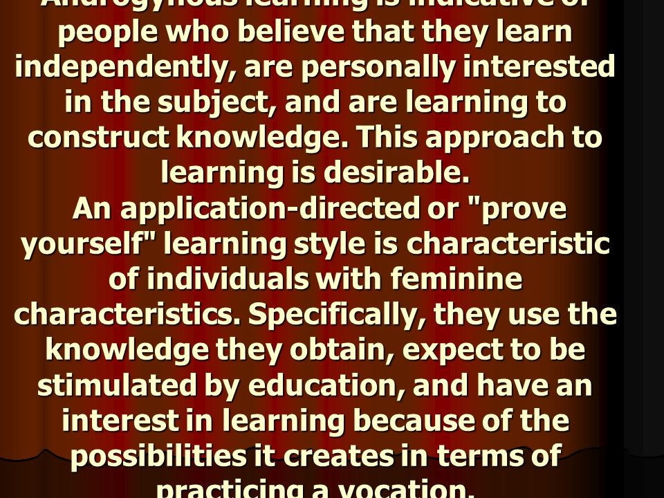 Androgynous learning is indicative of people who believe that they learn independently, are personally interested in the subject, and are learning to construct knowledge.