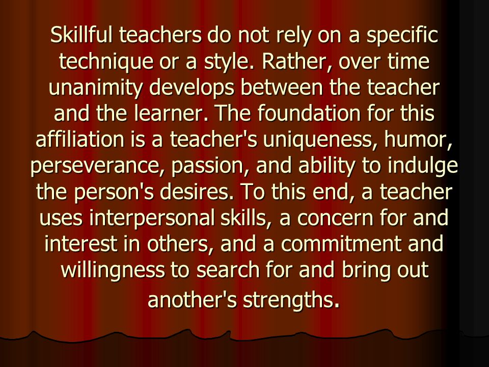Skillful teachers do not rely on a specific technique or a style.