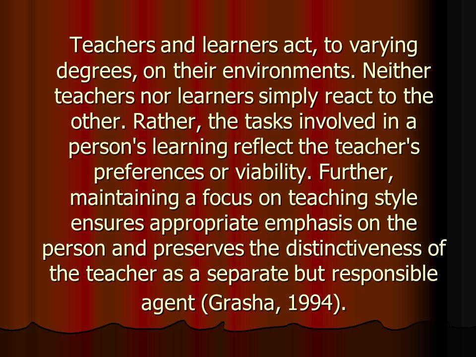 Teachers and learners act, to varying degrees, on their environments.