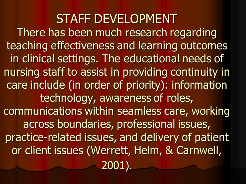 STAFF DEVELOPMENT There has been much research regarding teaching effectiveness and learning outcomes in clinical settings.