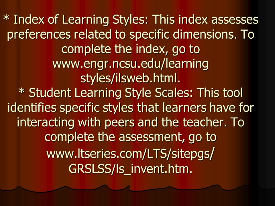 * Index of Learning Styles: This index assesses preferences related to specific dimensions.