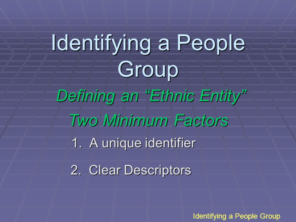 Identifying a People Group 1. A unique identifier 2.