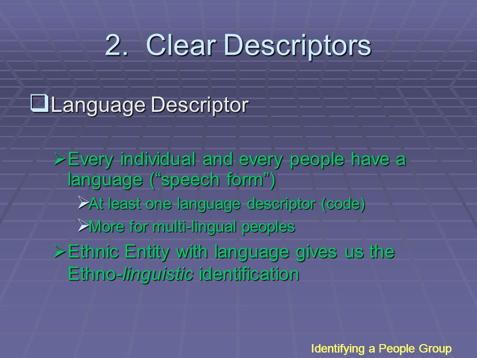 """2. Clear Descriptors  Language Descriptor  Every individual and every people have a language (""""speech form"""")  At least one language descriptor (cod"""