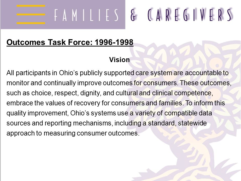 Outcomes Task Force: 1996-1998 Vision All participants in Ohio's publicly supported care system are accountable to monitor and continually improve out