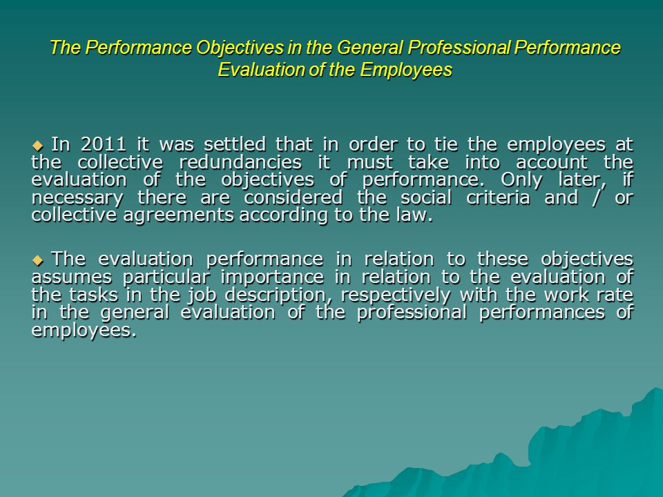 The Performance Objectives in the General Professional Performance Evaluation of the Employees  In 2011 it was settled that in order to tie the employees at the collective redundancies it must take into account the evaluation of the objectives of performance.
