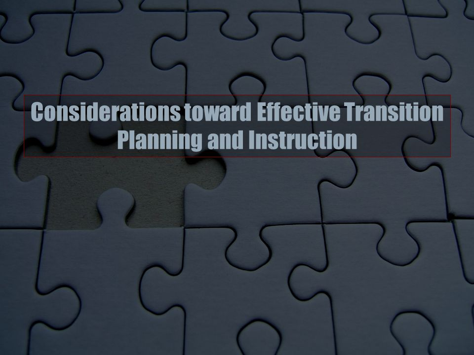 Considerations toward Effective Transition Planning and Instruction