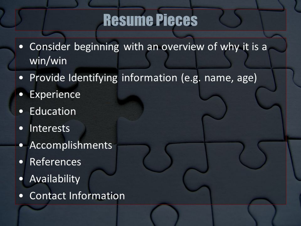 Resume Pieces Consider beginning with an overview of why it is a win/win Provide Identifying information (e.g.