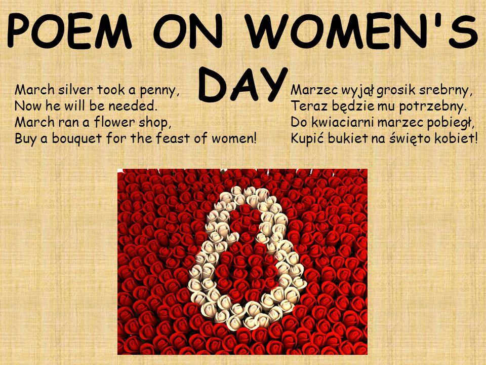 POEM ON WOMEN S DAY Marzec wyjął grosik srebrny, Teraz będzie mu potrzebny.