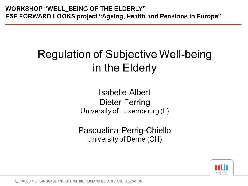Regulation of Subjective Well-being in the Elderly Isabelle Albert Dieter Ferring University of Luxembourg (L) Pasqualina Perrig-Chiello University of
