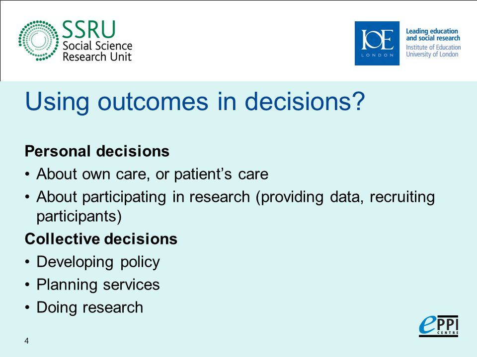 Using outcomes in decisions.