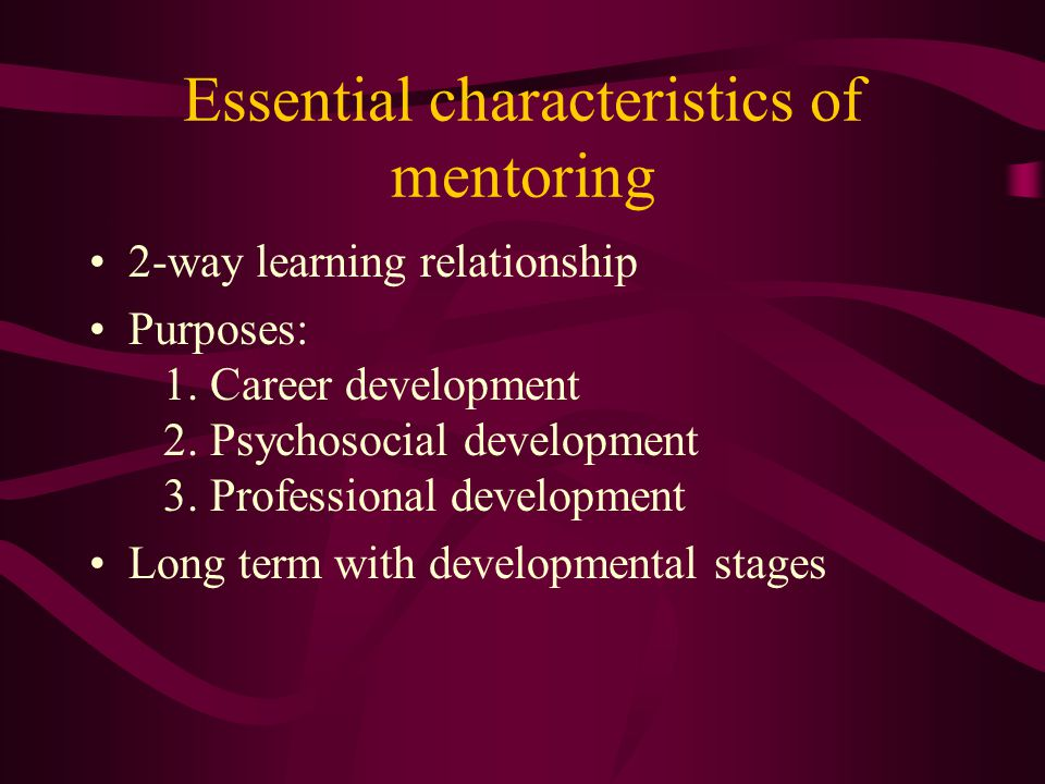 Essential characteristics of mentoring 2-way learning relationship Purposes: 1.