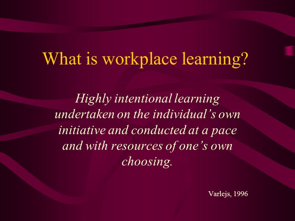 What is workplace learning.