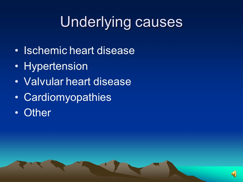 Underlying causes Ischemic heart disease Hypertension Valvular heart disease Cardiomyopathies Other