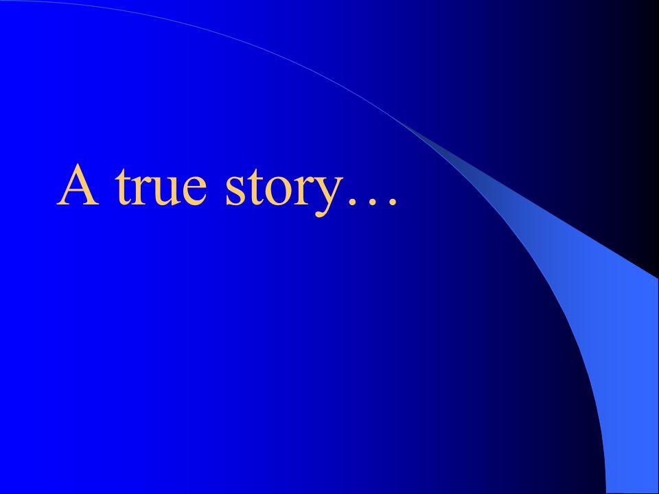 A true story…