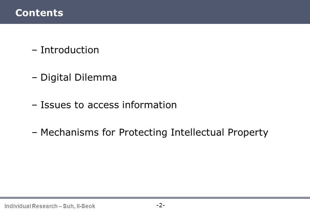-2- Individual Research – Suh, Il-Seok Contents –Introduction –Digital Dilemma –Issues to access information –Mechanisms for Protecting Intellectual Property