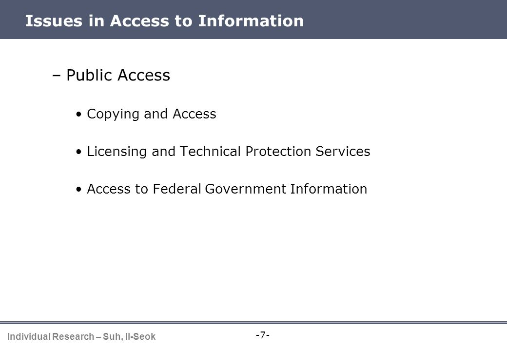 -7- Individual Research – Suh, Il-Seok Issues in Access to Information –Public Access Copying and Access Licensing and Technical Protection Services A