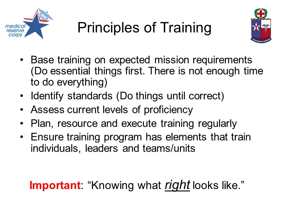 Principles of Training Base training on expected mission requirements (Do essential things first.