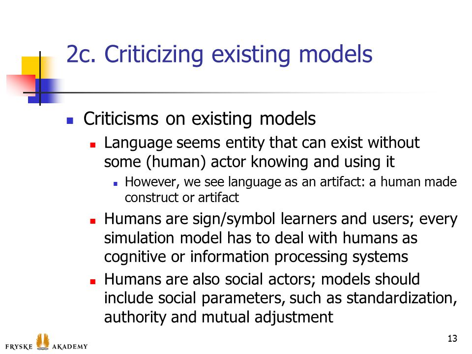 2c. Criticizing existing models Criticisms on existing models Language seems entity that can exist without some (human) actor knowing and using it How