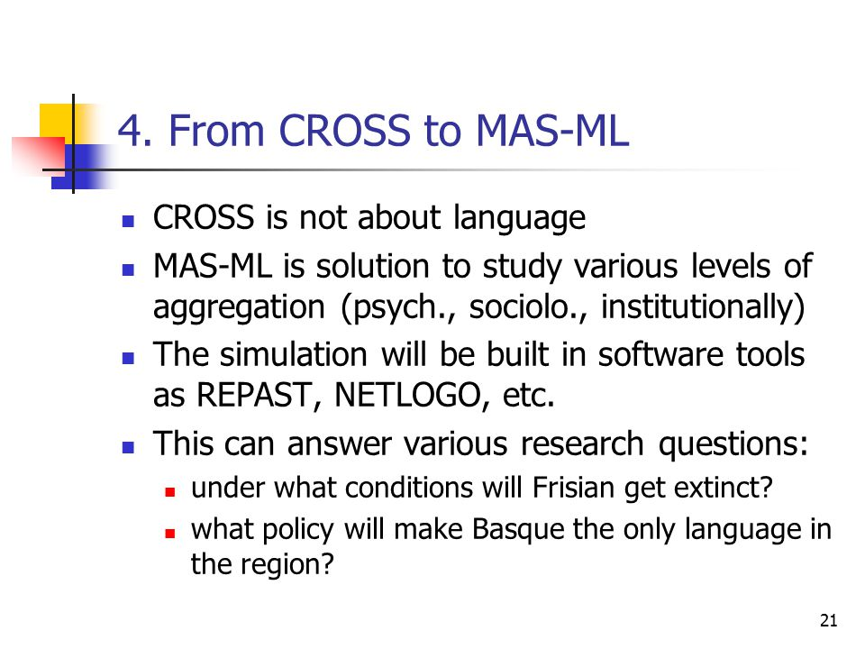 4. From CROSS to MAS-ML CROSS is not about language MAS-ML is solution to study various levels of aggregation (psych., sociolo., institutionally) The