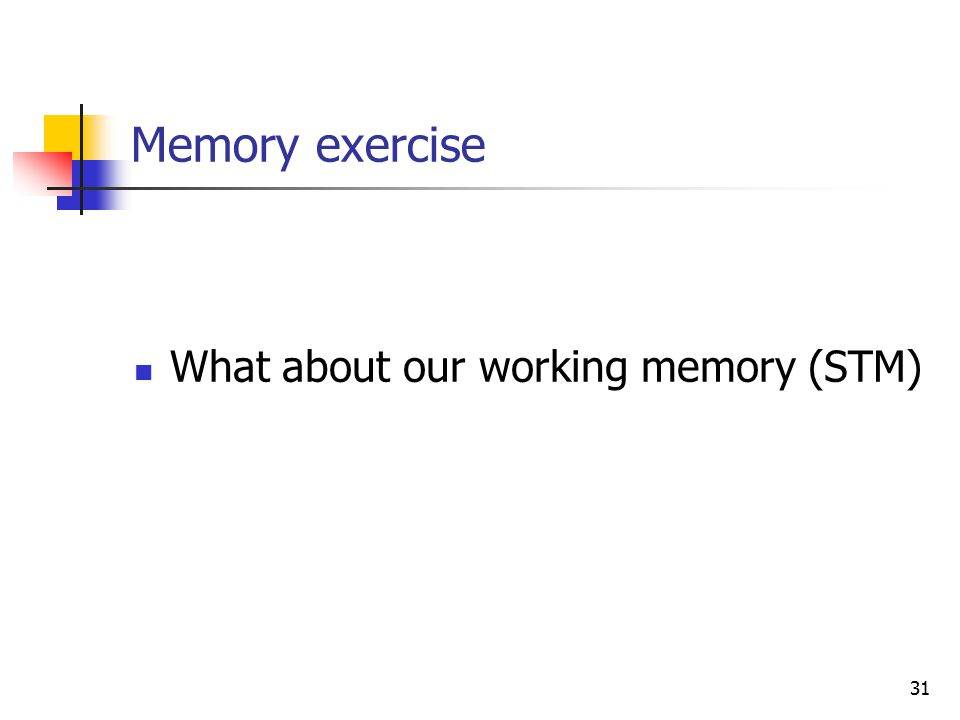 31 Memory exercise What about our working memory (STM)