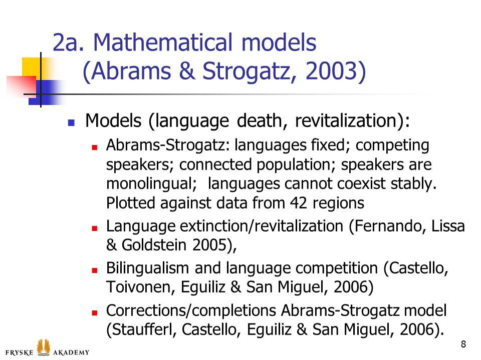 2a. Mathematical models (Abrams & Strogatz, 2003) Models (language death, revitalization): Abrams-Strogatz: languages fixed; competing speakers; conne