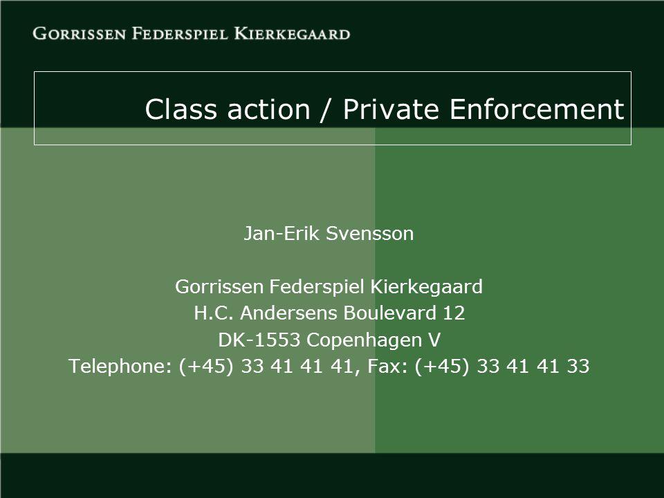 Class action / Private Enforcement Jan-Erik Svensson Gorrissen Federspiel Kierkegaard H.C. Andersens Boulevard 12 DK-1553 Copenhagen V Telephone: (+45
