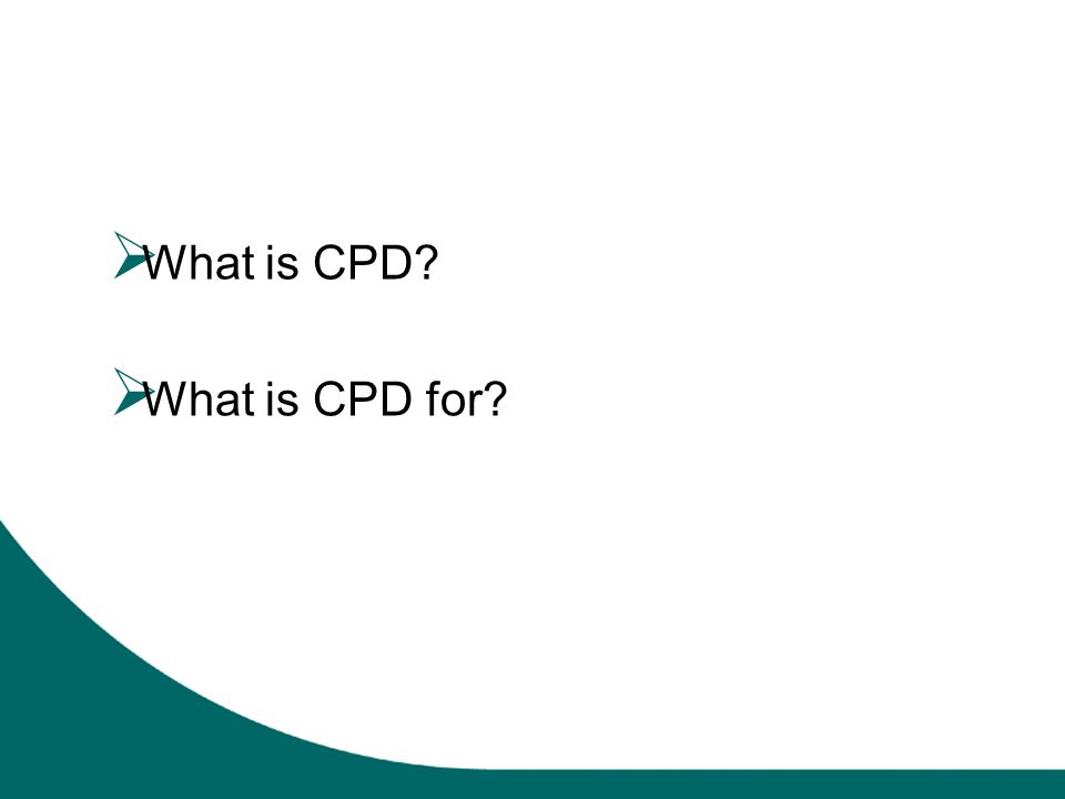  What is CPD  What is CPD for