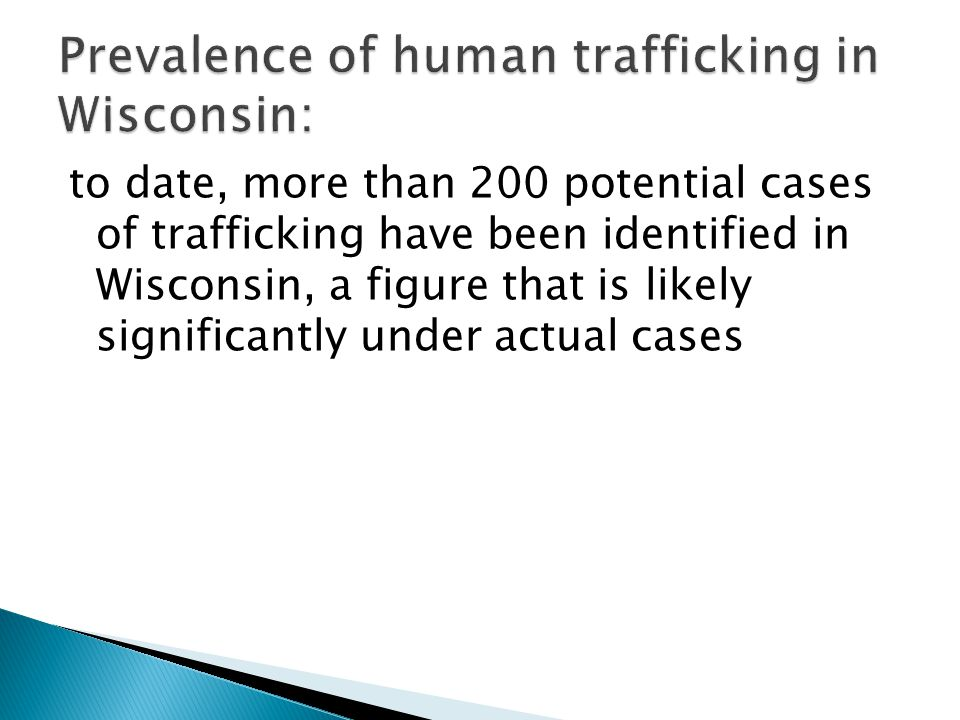 to date, more than 200 potential cases of trafficking have been identified in Wisconsin, a figure that is likely significantly under actual cases