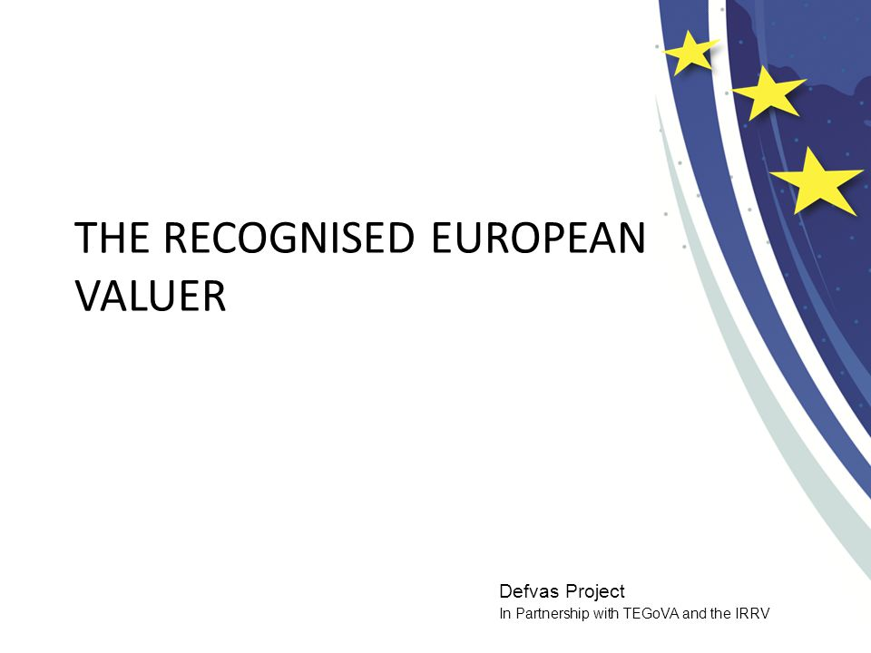Defvas Project In Partnership with TEGoVA and the IRRV THE RECOGNISED EUROPEAN VALUER