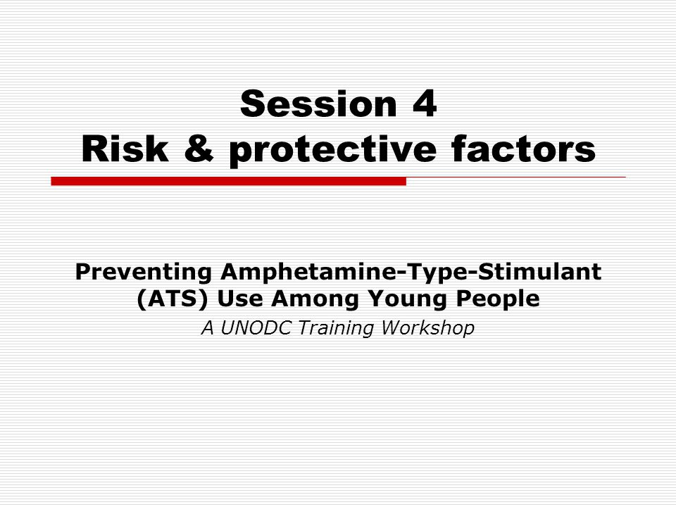 Preventing ATS use among youth A UNODC Training Workshop What are they.