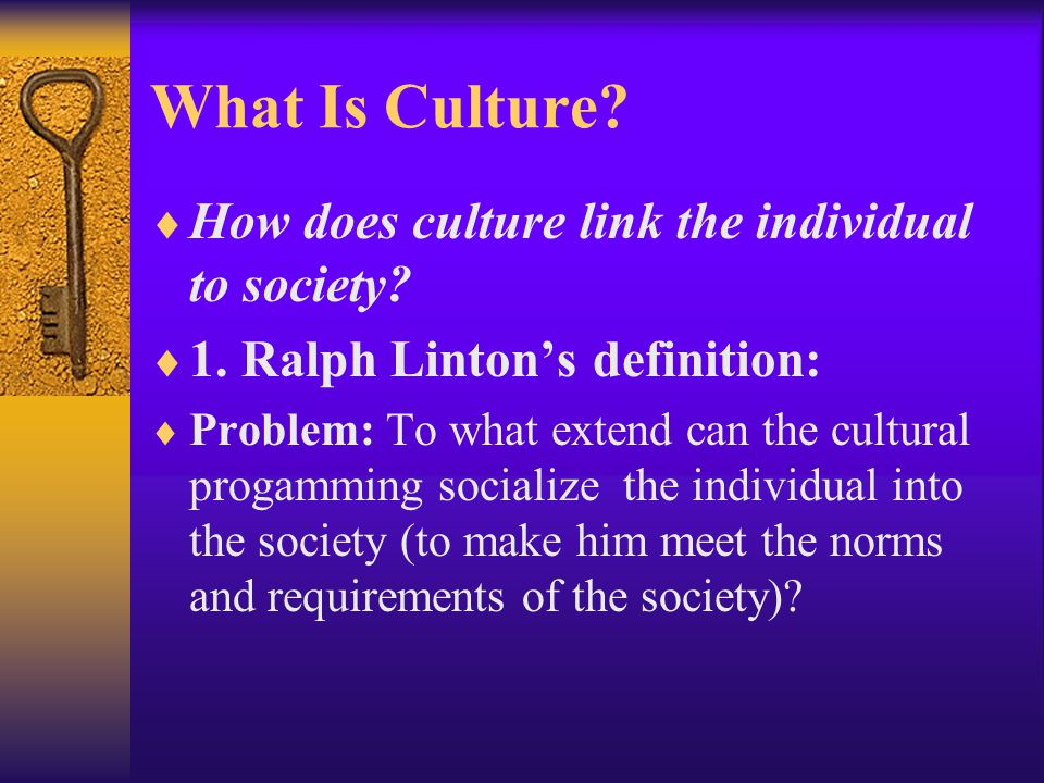 What Is Culture. How does culture link the individual to society.