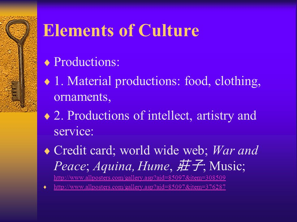 Elements of Culture  Productions:  1.Material productions: food, clothing, ornaments,  2.