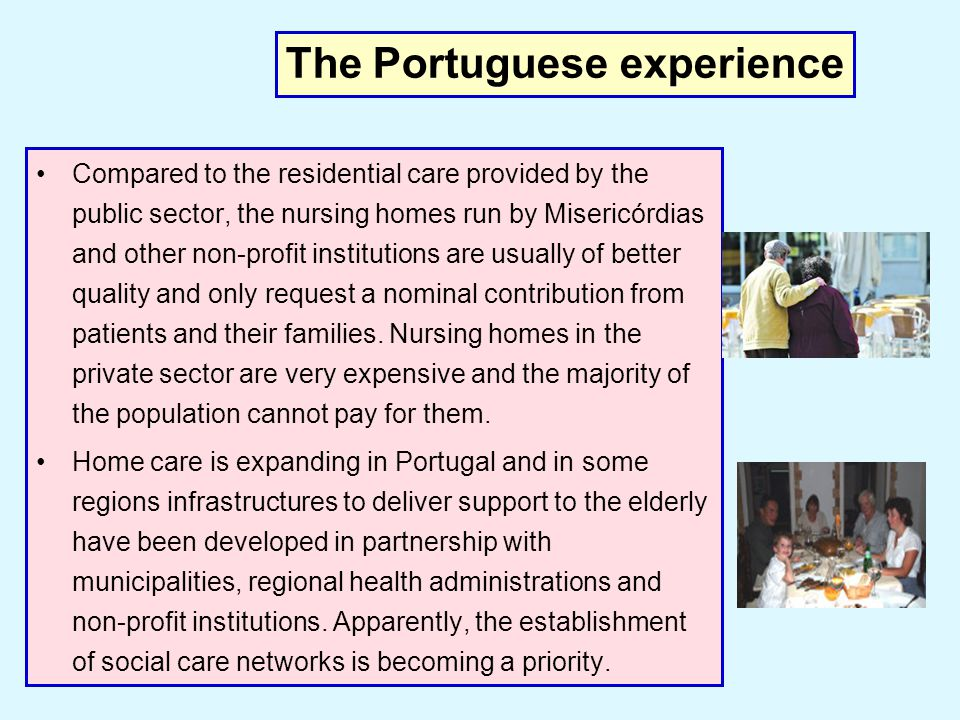 Compared to the residential care provided by the public sector, the nursing homes run by Misericórdias and other non-profit institutions are usually o
