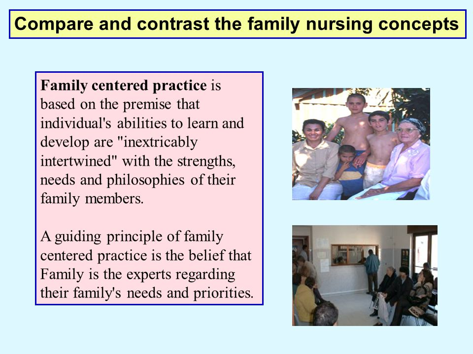 Family centered practice is based on the premise that individual's abilities to learn and develop are