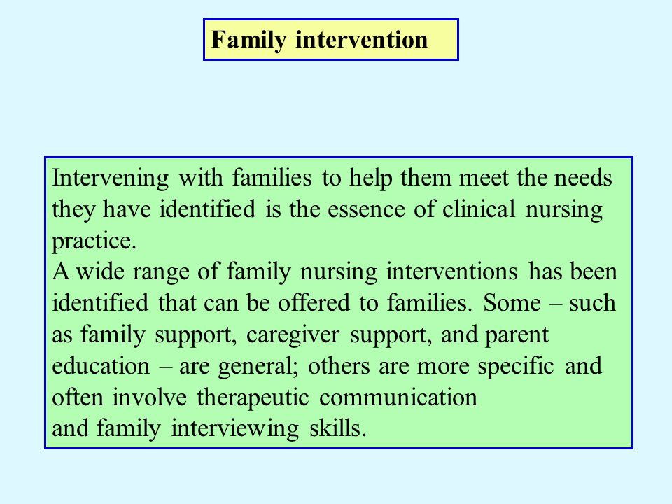 Intervening with families to help them meet the needs they have identified is the essence of clinical nursing practice. A wide range of family nursing