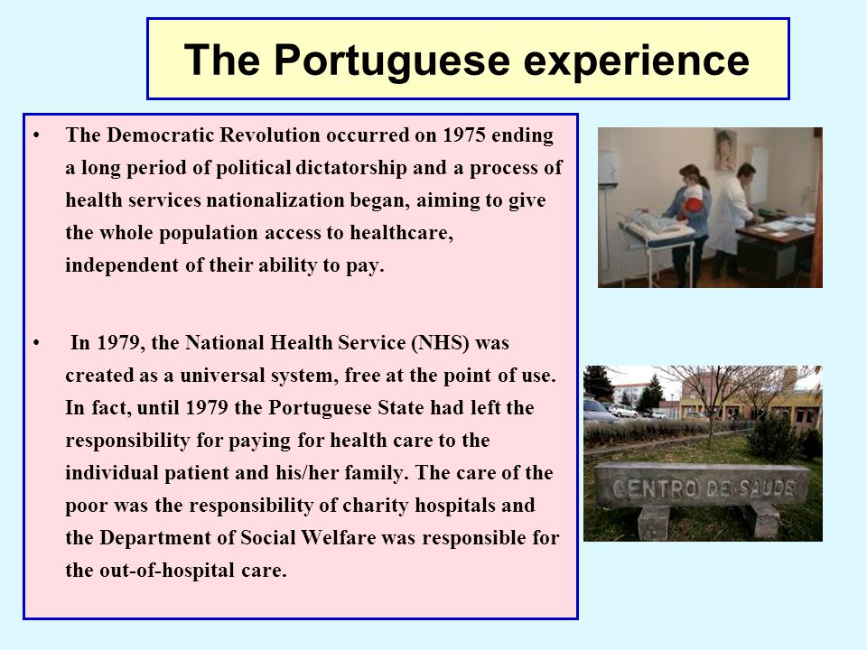 The Portuguese experience The Democratic Revolution occurred on 1975 ending a long period of political dictatorship and a process of health services n