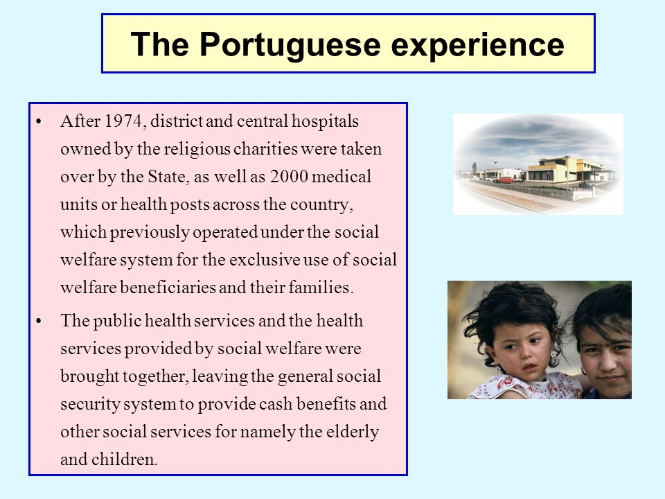The Portuguese experience After 1974, district and central hospitals owned by the religious charities were taken over by the State, as well as 2000 me