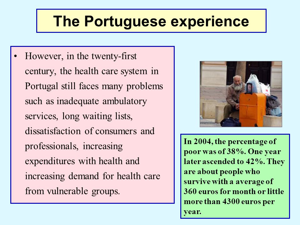 The Portuguese experience In Portugal, there is an insufficient provision of community care services, including long term care and social services for the chronically ill, the elderly and other groups with special needs.