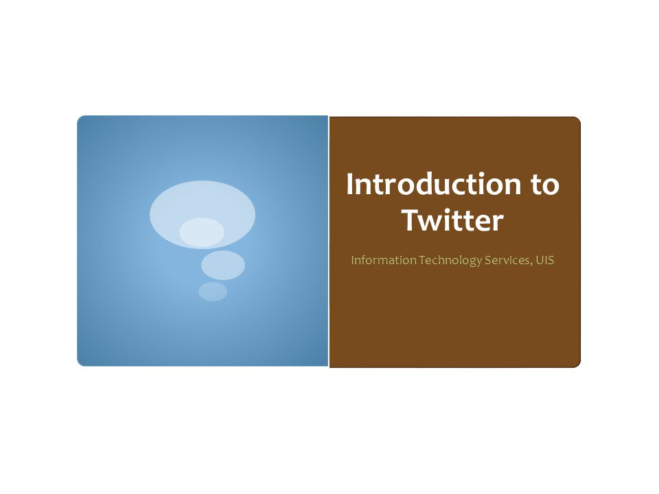 Introduction to Twitter Information Technology Services, UIS