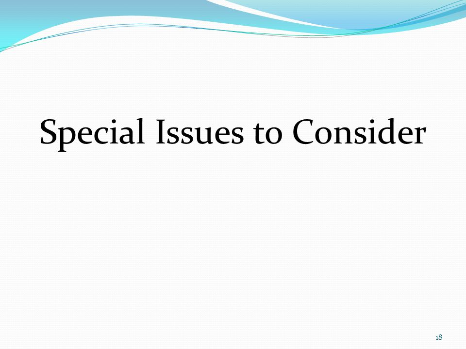 Special Issues to Consider 18