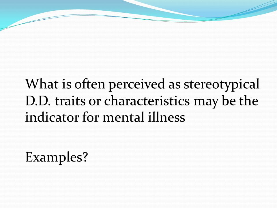 What is often perceived as stereotypical D.D.