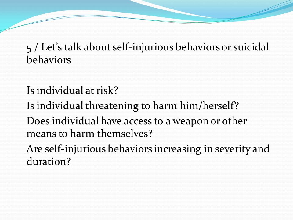 5 / Let's talk about self-injurious behaviors or suicidal behaviors Is individual at risk.
