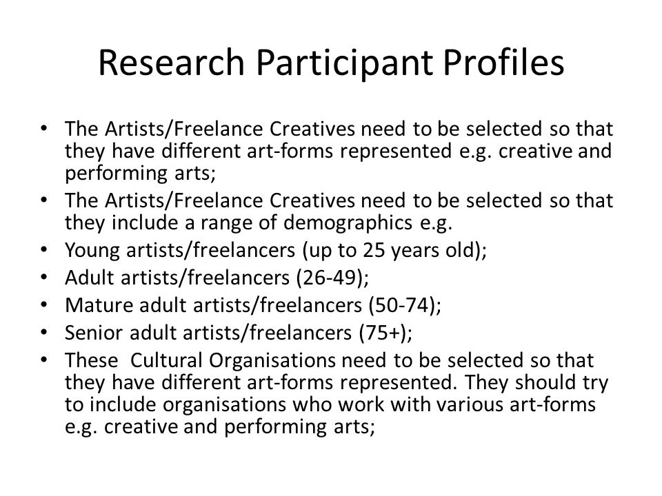 Research Participant Profiles The Artists/Freelance Creatives need to be selected so that they have different art-forms represented e.g. creative and