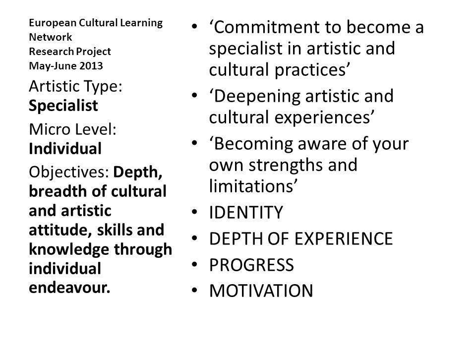 European Cultural Learning Network Research Project May-June 2013 'Commitment to become a specialist in artistic and cultural practices' 'Deepening ar