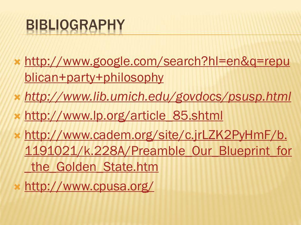  http://www.google.com/search hl=en&q=repu blican+party+philosophy http://www.google.com/search hl=en&q=repu blican+party+philosophy  http://www.lib.umich.edu/govdocs/psusp.html http://www.lib.umich.edu/govdocs/psusp.html  http://www.lp.org/article_85.shtml http://www.lp.org/article_85.shtml  http://www.cadem.org/site/c.jrLZK2PyHmF/b.