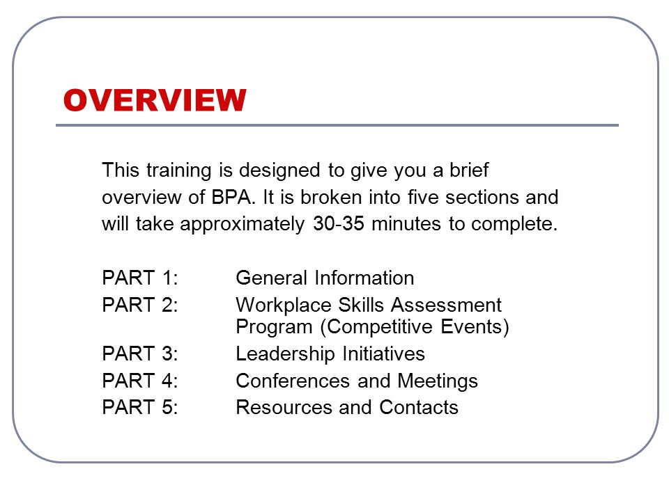 OVERVIEW This training is designed to give you a brief overview of BPA.